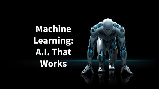 Machine Learning, a Practical Way of Building an A.I.