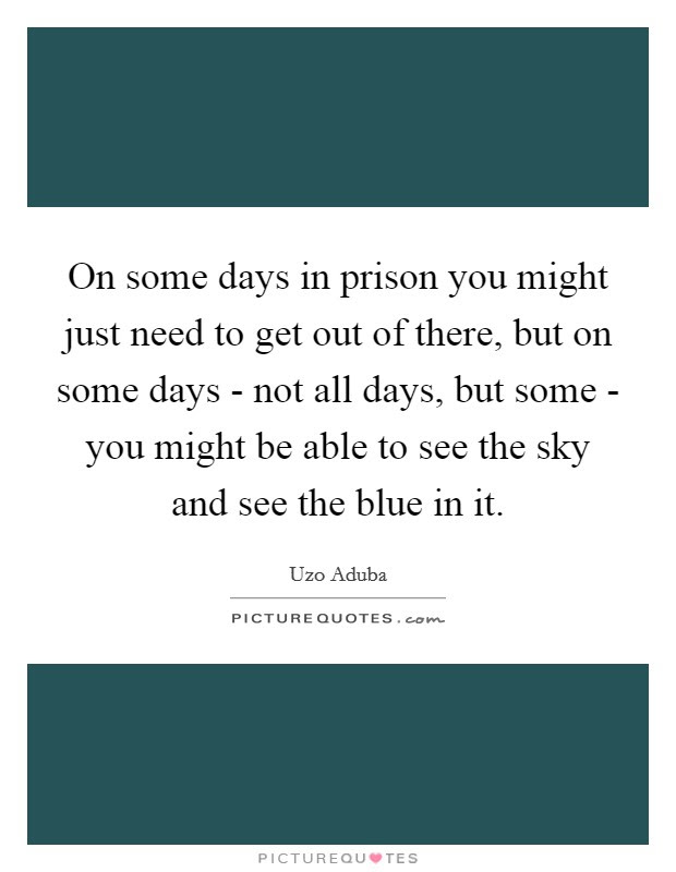 On Some Days In Prison You Might Just Need To Get Out Of There