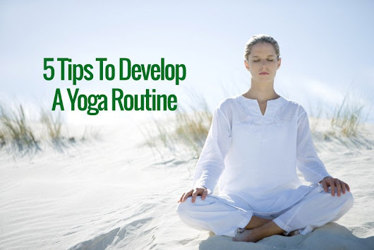 5 Tips To Develop A Yoga Routine In 2018 -
