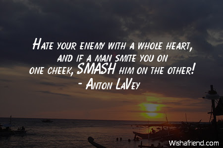 Anton Lavey Quote Hate Your Enemy With A Whole Heart And If A Man