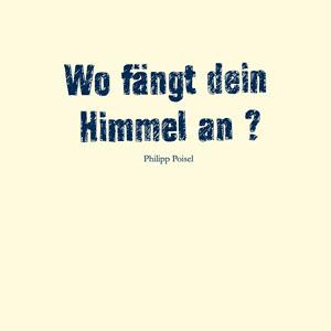 Philipp Poisel - Wo Fängt Dein Himmel an?