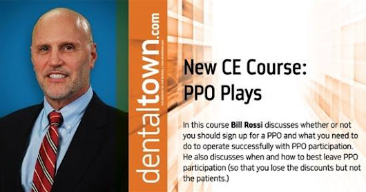 "BILL'S LATEST DENTALTOWN GUEST PRESENTATION, ""PPO PLAYS"""