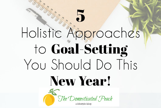 5 Holistic Approaches to Goal-Setting You Should Do This New Year!