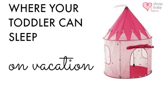 Where Does Your Toddler Sleep On Vacation? {Not A Pack N Play or Bed} - Sleep Baby Love