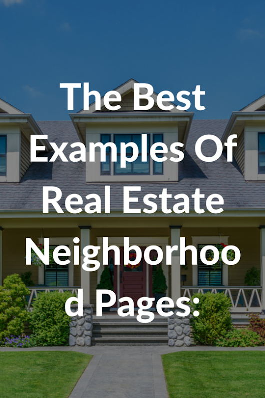 The Best Examples Of Real Estate Website Neighborhood Pages: