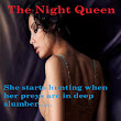 The Night Queen: she starts hunting when her preys are in deep slumber.....