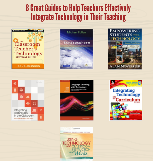 8 Great Guides to Help You Effectively Integrate Technology in Your Teaching