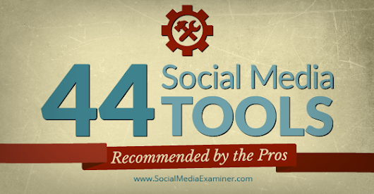44 Social Media Tools Recommended by the Pros : Social Media Examiner