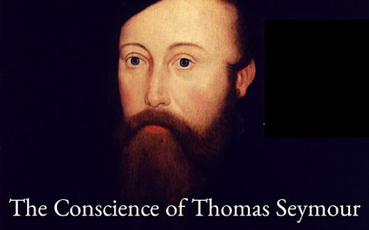 The Conscience of Thomas Seymour - Tudors Dynasty