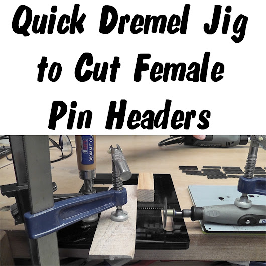 Cutting Female Pin Headers with a Hacked Together Dremel Jig