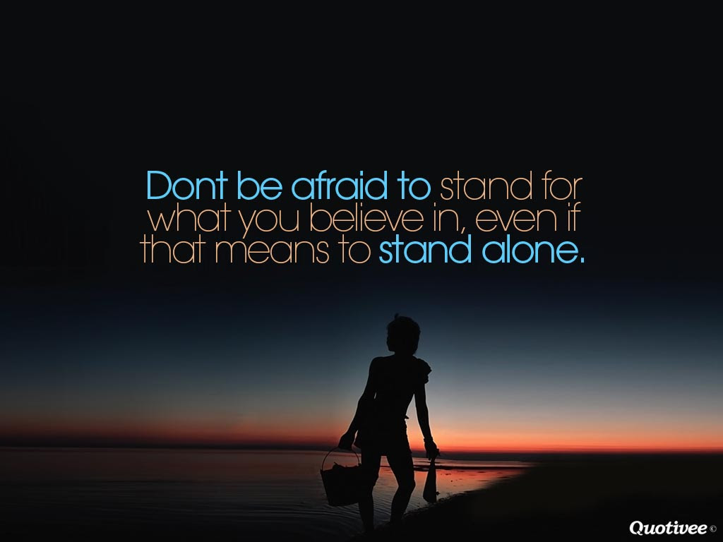 Dont Be Afraid To Stand Alone Inspirational Quotes Quotivee