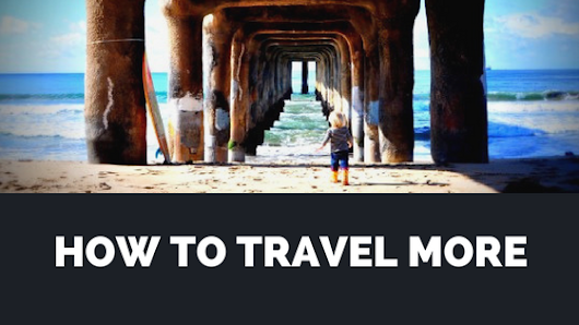 Top Tips on How to Travel More - No Back Home