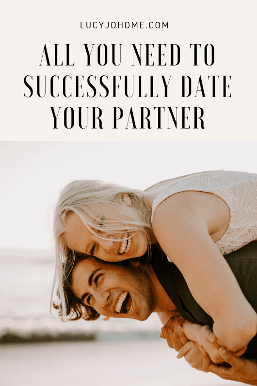 All You Need to Successfully Date Your Partner - Lucy Jo Home