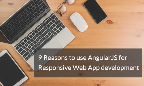 9 Reasons to use AngularJS for Responsive Web Application development