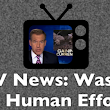 Why TV News is a Waste of Human Effort: One Example Worth a Trillion Dollars