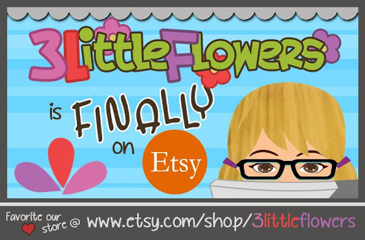 3 Little Flowers is finally on ETSY!!!!!!!!! ~ 3 Little Flowers - The Blog