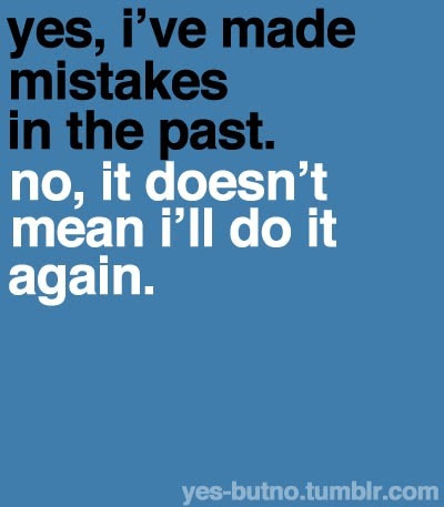 Yes Ive Made Mistakes In The Past No It Doesnt Mean Ill Do It