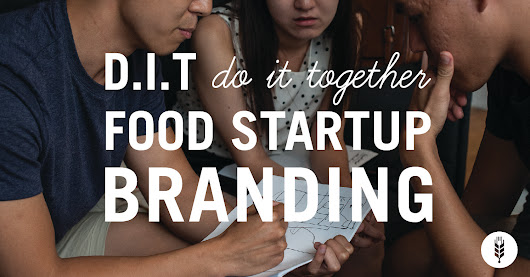 The D.I.T. (Do It Together) Approach to Food Startup Branding | Food + Tech Connect