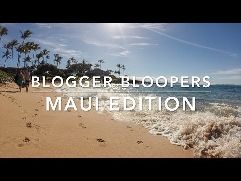 Blogger Bloopers - Maui Edition