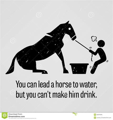 Lead A Horse To Water Similar Quotes
