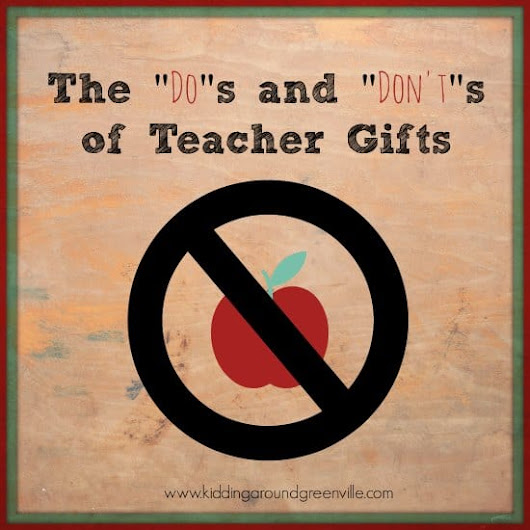 The Dos And Don'ts of Teacher Gifts
