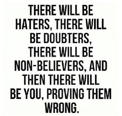 Inspirational Picture Quote There Will Be Haters Doubters Not