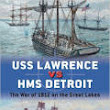 USS Lawrence vs HMS Detroit: The War of 1812 on the Great Lakes (PB)