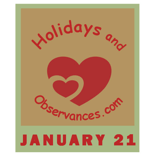 January 21 Holidays and Observances, Events, History, Recipe and More!