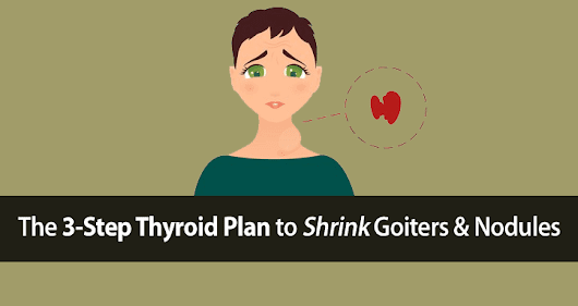 How to Shrink Goiter and Thyroid Nodules | Protect Your Thyroid