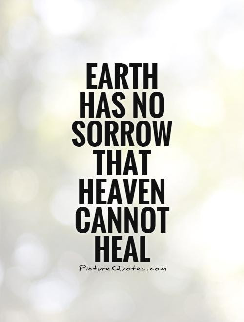 Earth Has No Sorrow That Heaven Cannot Heal Picture Quotes