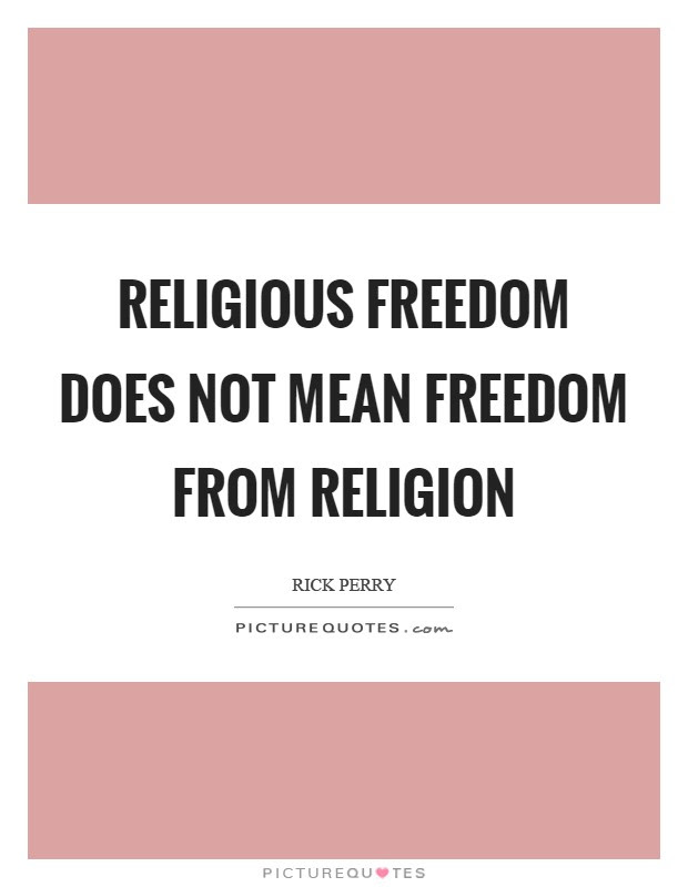 Religious Freedom Does Not Mean Freedom From Religion Picture Quotes