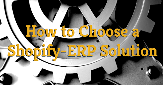 How to Choose a Shopify-ERP Solution