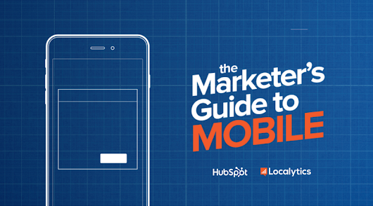 Marketer's Guide to Mobile from HubSpot and Localytics