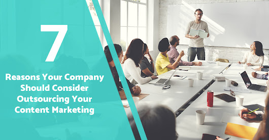 Why Your Company Should Consider Outsourcing Content Marketing