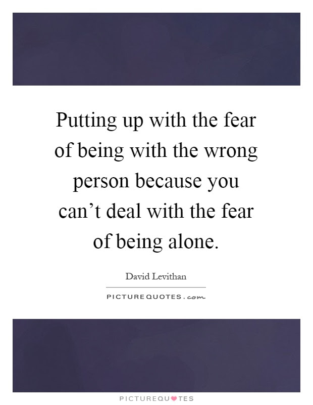 Putting Up With The Fear Of Being With The Wrong Person Because