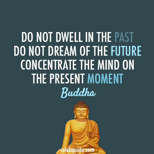Buddha Quote About Present Past Now Future Cq