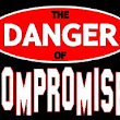 The Danger of Compromise!