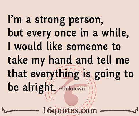 I Would Like Someone To Tell Me Everythings Will Be Alright