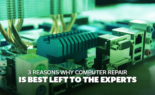 3 Reasons why computer repair is best left to the experts
