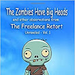 The Zombies Have Big Heads: And other observations from The Freelance Retort (The Freelance Retort: Unraveled) (Volume 1): Brian Moloney: 9780998733906: Amazon.com: Books
