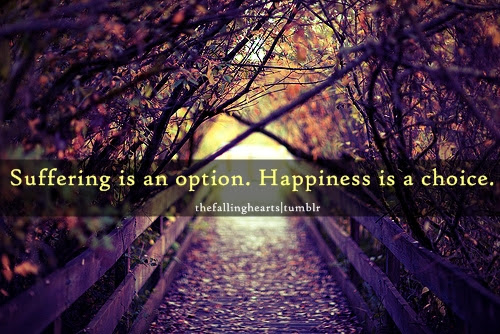 Suffering Is An Option Happiness Is A Choice Unknown Picture