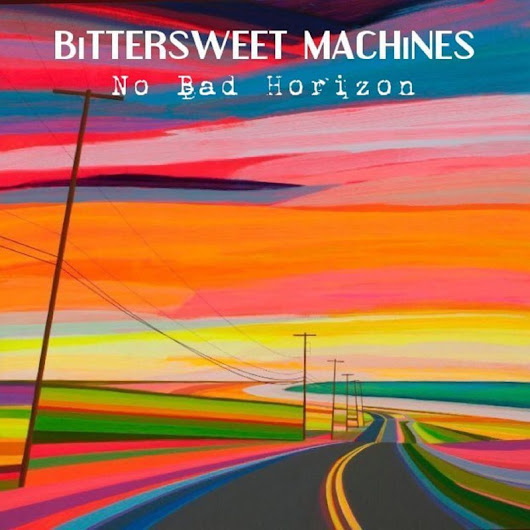 Bittersweet Machines – No Bad Horizon – Album Review | The Ark of Music – The best music in the world…you never knew existed.