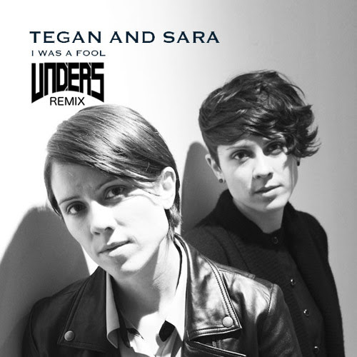 Tegan & Sara - I Was a Fool (Unders Remix) by Unders