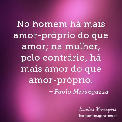 No Homem Ha Mais Amor Proprio Do Que Amor Na Mulher Pelo Contrario
