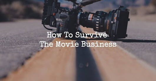 How To Survive The Movie Business