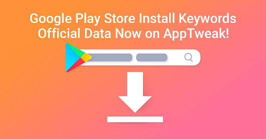 Google Play Store Install Keywords Official Data Now on AppTweak! (... - ASO Blog