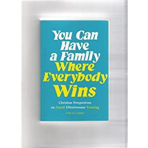 You Can Have a Family Where Everybody Wins: Christian Perspectives on Parent Effectiveness Training