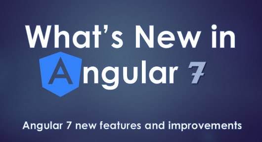 Whats new in Angular 7 - Features and Improvements | A Complete Angular 7 tutorial