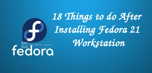 18 Things to Do After Installing Fedora 21 Workstation