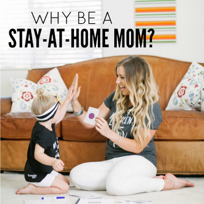 Why Be A Stay-At-Home Mom? - Today's the Best Day